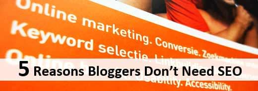5 Reasons Bloggers Don't Need SEO